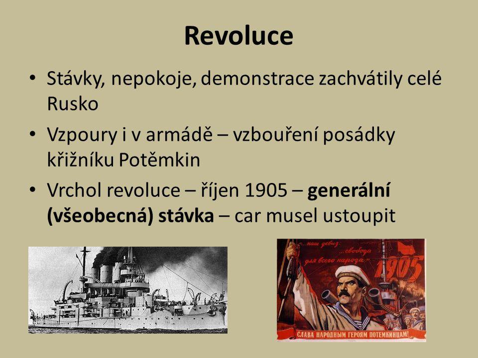 Revoluce Stávky, nepokoje, demonstrace zachvátily celé Rusko Vzpoury i v armádě – vzbouření posádky křižníku Potěmkin Vrchol revoluce – říjen 1905 – generální (všeobecná) stávka – car musel ustoupit