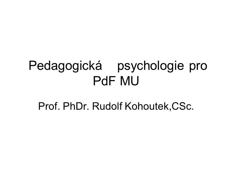Pedagogická psychologie pro PdF MU Prof. PhDr. Rudolf Kohoutek,CSc.