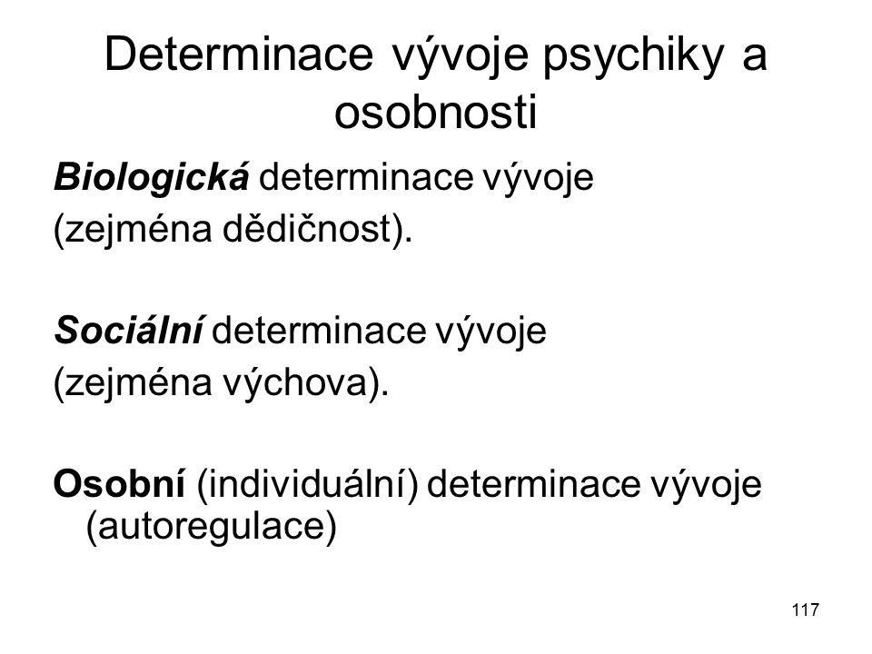 117 Determinace vývoje psychiky a osobnosti Biologická determinace vývoje (zejména dědičnost).