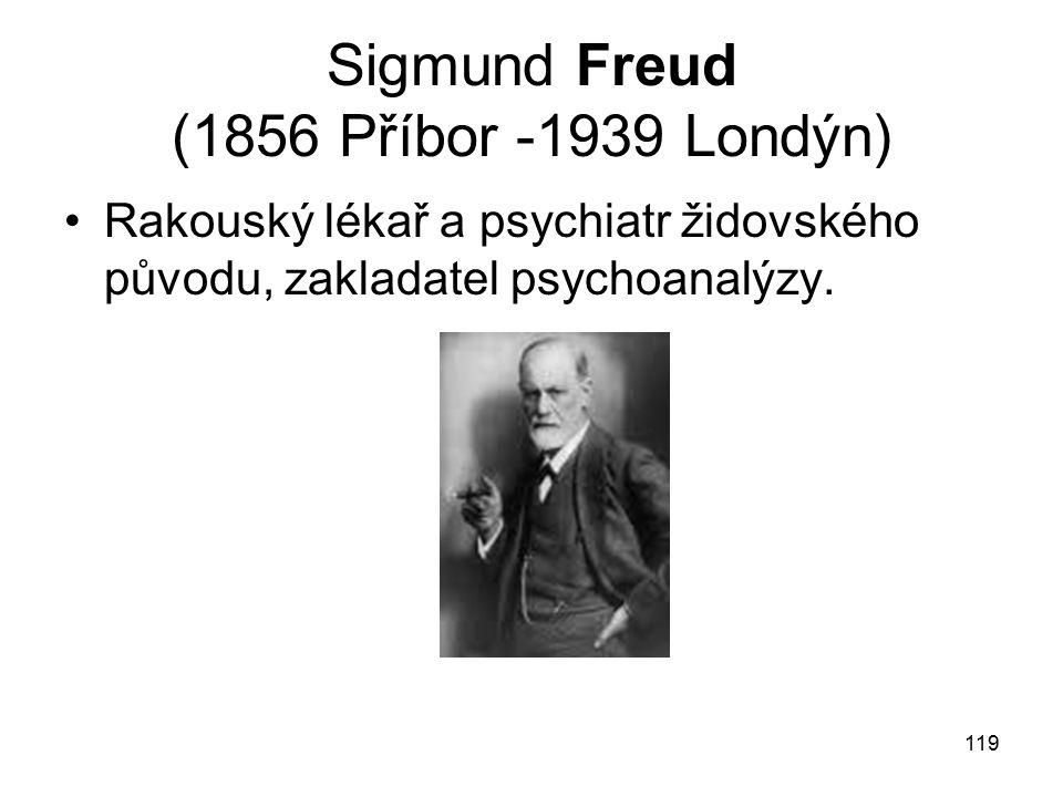 119 Sigmund Freud (1856 Příbor -1939 Londýn) Rakouský lékař a psychiatr židovského původu, zakladatel psychoanalýzy.