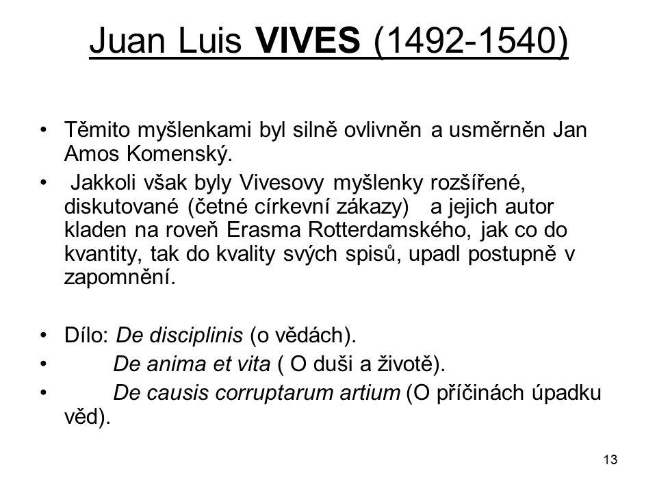 13 Juan Luis VIVES (1492-1540) Těmito myšlenkami byl silně ovlivněn a usměrněn Jan Amos Komenský.