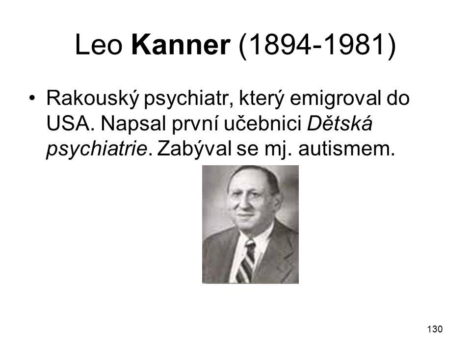 130 Leo Kanner (1894-1981) Rakouský psychiatr, který emigroval do USA.
