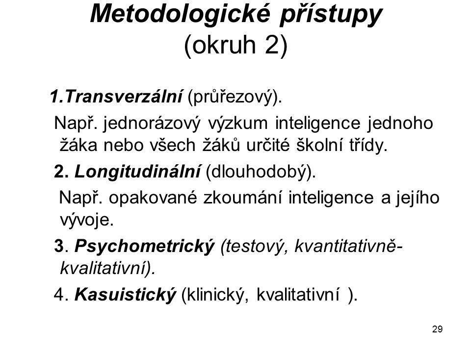 29 Metodologické přístupy (okruh 2) 1.Transverzální (průřezový).