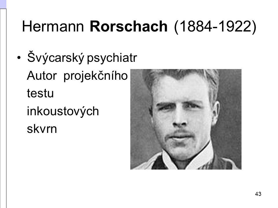 43 Hermann Rorschach (1884-1922) Švýcarský psychiatr Autor projekčního testu inkoustových skvrn