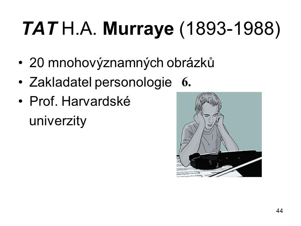 44 TAT H.A.Murraye (1893-1988) 20 mnohovýznamných obrázků Zakladatel personologie Prof.