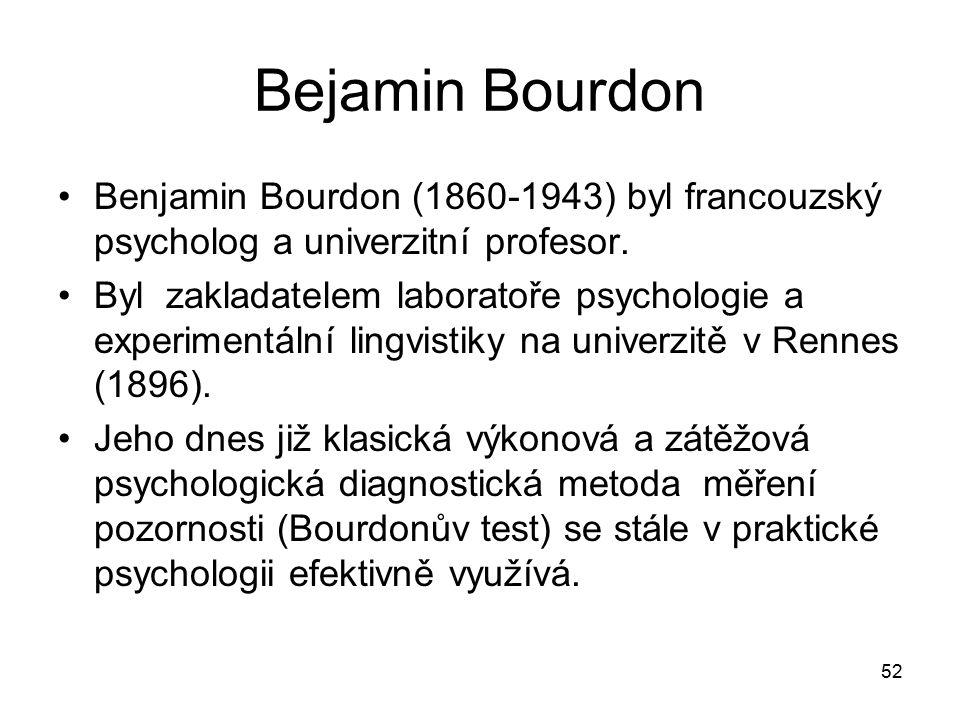 52 Bejamin Bourdon Benjamin Bourdon (1860-1943) byl francouzský psycholog a univerzitní profesor.