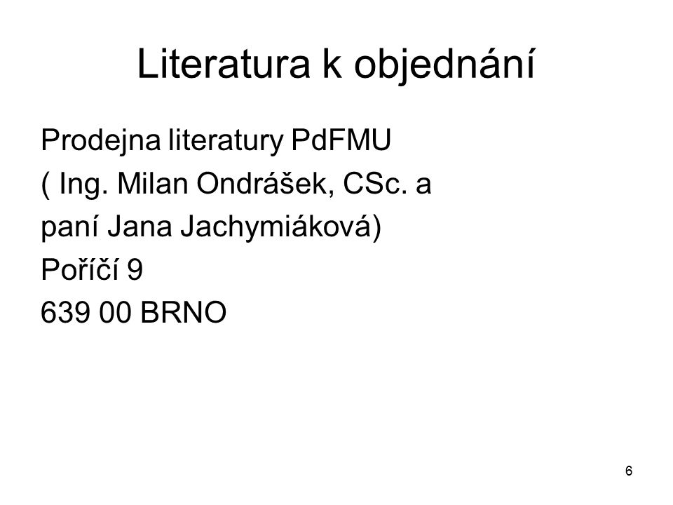 6 Literatura k objednání Prodejna literatury PdFMU ( Ing.