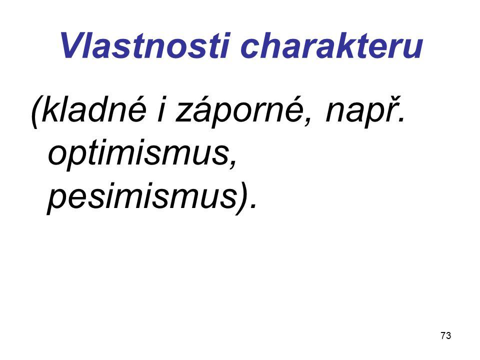 73 Vlastnosti charakteru (kladné i záporné, např. optimismus, pesimismus).