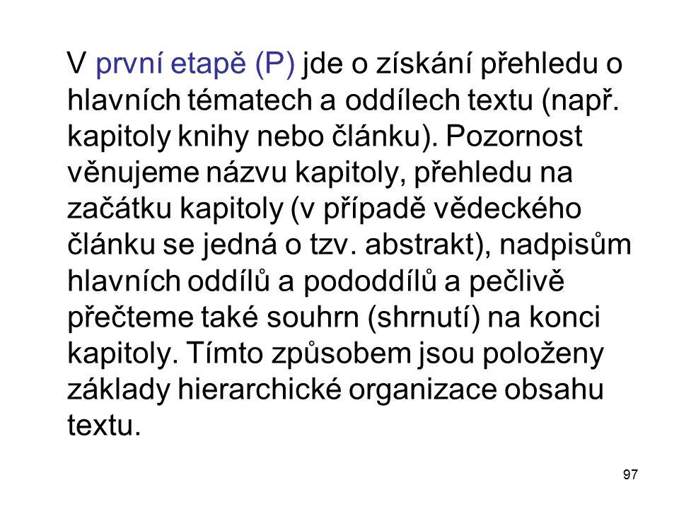 97 V první etapě (P) jde o získání přehledu o hlavních tématech a oddílech textu (např.
