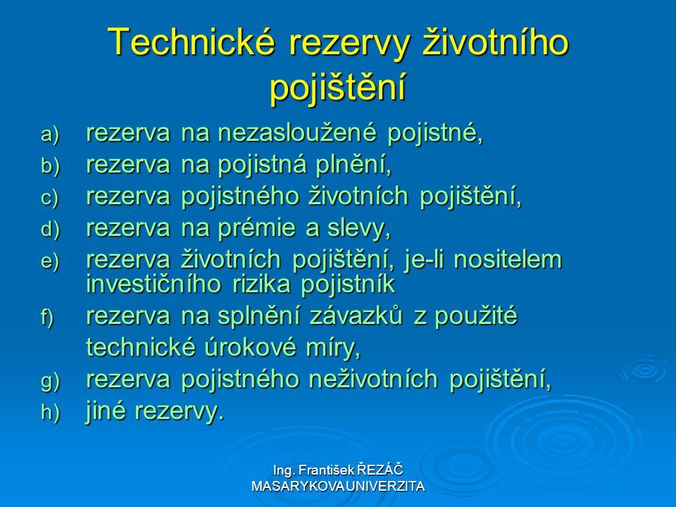 Ing. František ŘEZÁČ MASARYKOVA UNIVERZITA Technické rezervy životního pojištění a) rezerva na nezasloužené pojistné, b) rezerva na pojistná plnění, c