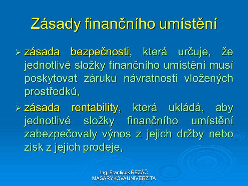 Ing. František ŘEZÁČ MASARYKOVA UNIVERZITA Zásady finančního umístění  zásada bezpečnosti, která určuje, že jednotlivé složky finančního umístění mus
