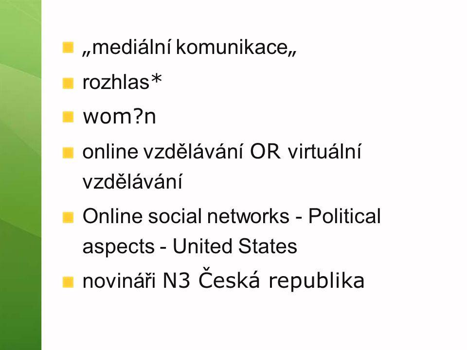 """"""" mediální komunikace """" rozhlas * wom?n online vzdělávání OR virtuální vzdělávání Online social networks - Political aspects - United States novináři N3 Česká republika"""
