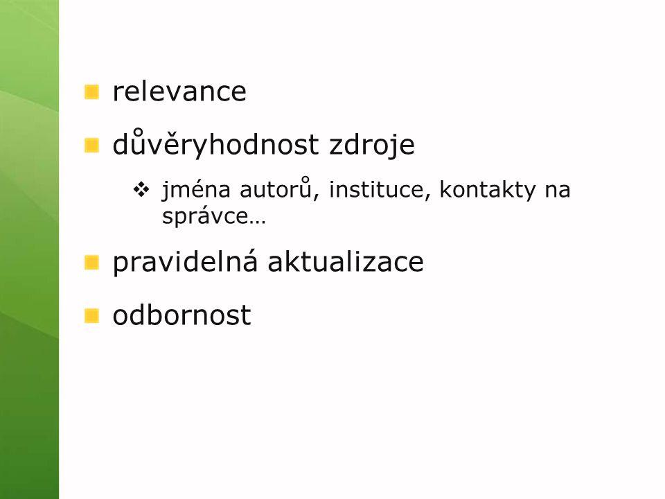 relevance důvěryhodnost zdroje  jména autorů, instituce, kontakty na správce… pravidelná aktualizace odbornost