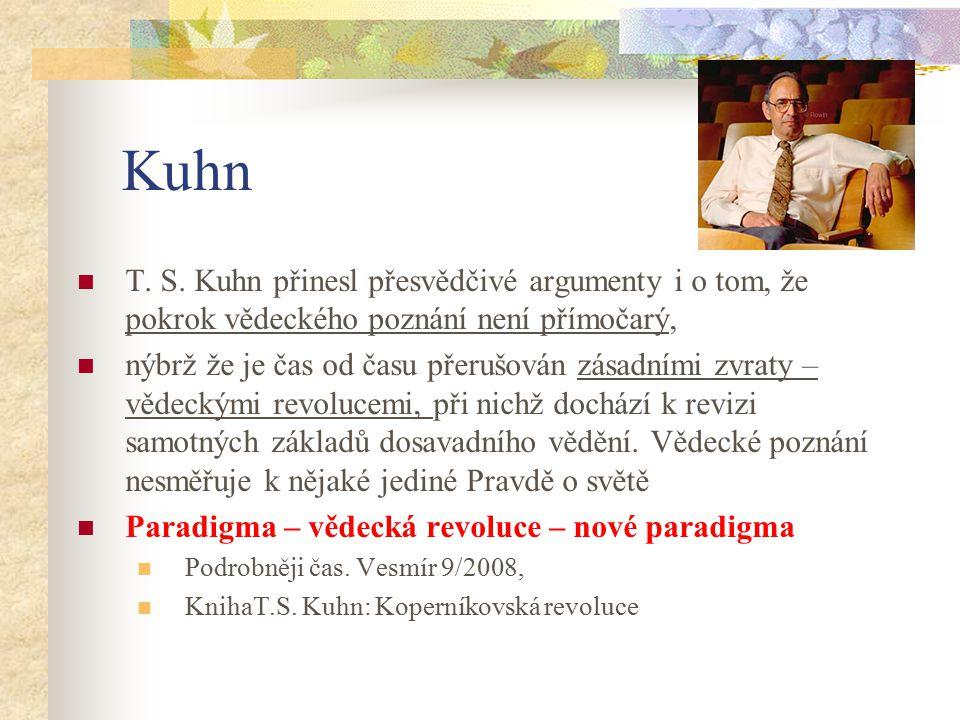 Kuhn T. S. Kuhn přinesl přesvědčivé argumenty i o tom, že pokrok vědeckého poznání není přímočarý, nýbrž že je čas od času přerušován zásadními zvraty
