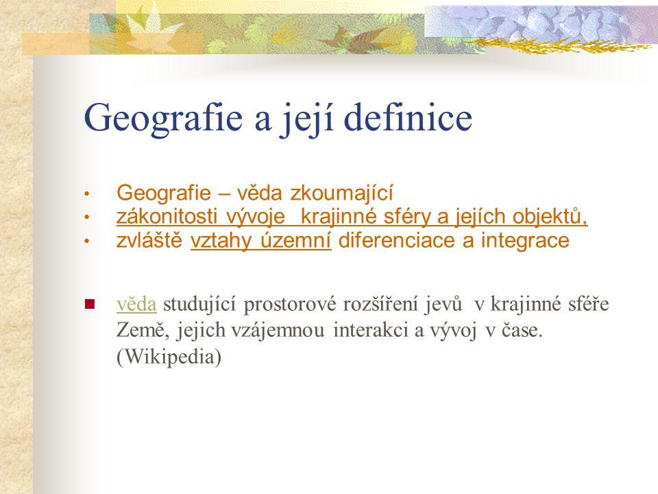 Geografie a její definice Geografie – věda zkoumající zákonitosti vývoje krajinné sféry a jejích objektů, zvláště vztahy územní diferenciace a integra