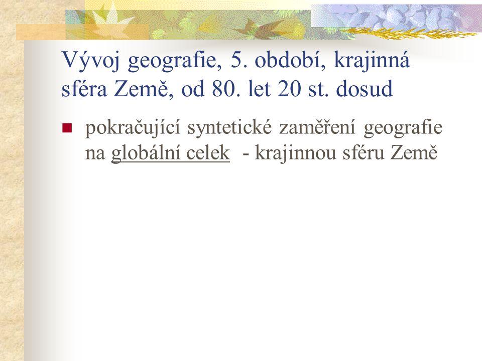 Vývoj geografie, 5. období, krajinná sféra Země, od 80. let 20 st. dosud pokračující syntetické zaměření geografie na globální celek - krajinnou sféru