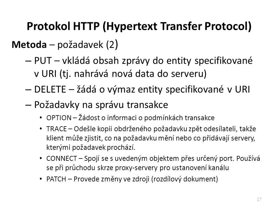 Protokol HTTP (Hypertext Transfer Protocol) Metoda – požadavek (2 ) – PUT – vkládá obsah zprávy do entity specifikované v URI (tj. nahrává nová data d
