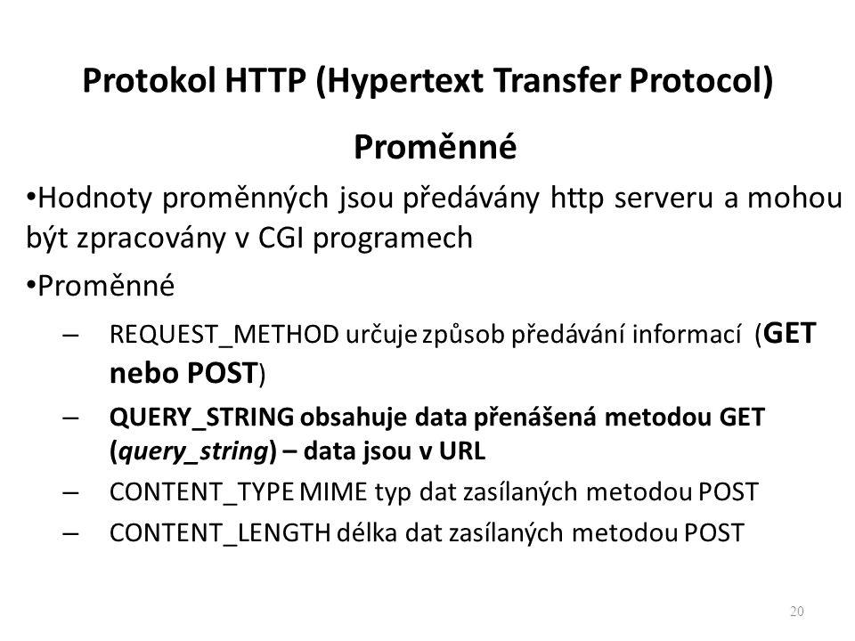 Protokol HTTP (Hypertext Transfer Protocol) Proměnné Hodnoty proměnných jsou předávány http serveru a mohou být zpracovány v CGI programech Proměnné –