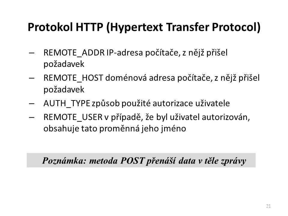 Protokol HTTP (Hypertext Transfer Protocol) – REMOTE_ADDR IP-adresa počítače, z nějž přišel požadavek – REMOTE_HOST doménová adresa počítače, z nějž p