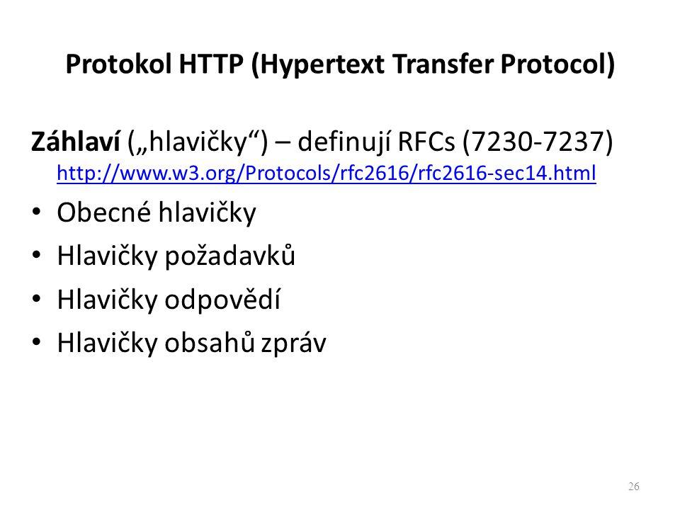 """Záhlaví (""""hlavičky"""") – definují RFCs (7230-7237) http://www.w3.org/Protocols/rfc2616/rfc2616-sec14.html http://www.w3.org/Protocols/rfc2616/rfc2616-se"""