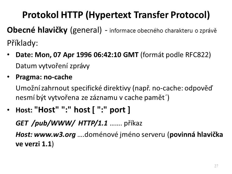 Protokol HTTP (Hypertext Transfer Protocol) Obecné hlavičky (general) - informace obecného charakteru o zprávě Příklady: Date: Mon, 07 Apr 1996 06:42:
