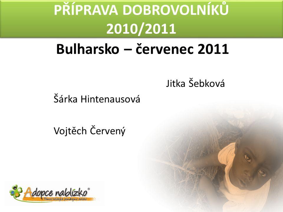 PŘÍPRAVA DOBROVOLNÍKŮ 2010/2011 Bulharsko – červenec 2011 Jitka Šebková Šárka Hintenausová Vojtěch Červený