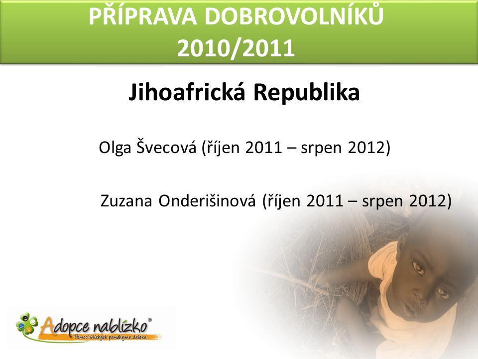 PŘÍPRAVA DOBROVOLNÍKŮ 2010/2011 Jihoafrická Republika Olga Švecová (říjen 2011 – srpen 2012) Zuzana Onderišinová (říjen 2011 – srpen 2012)