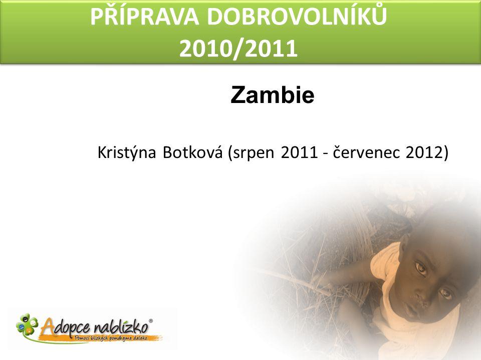 PŘÍPRAVA DOBROVOLNÍKŮ 2010/2011 Zambie Kristýna Botková (srpen 2011 - červenec 2012)
