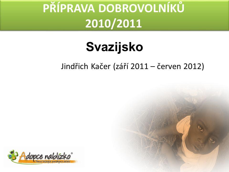 PŘÍPRAVA DOBROVOLNÍKŮ 2010/2011 Svazijsko Jindřich Kačer (září 2011 – červen 2012)