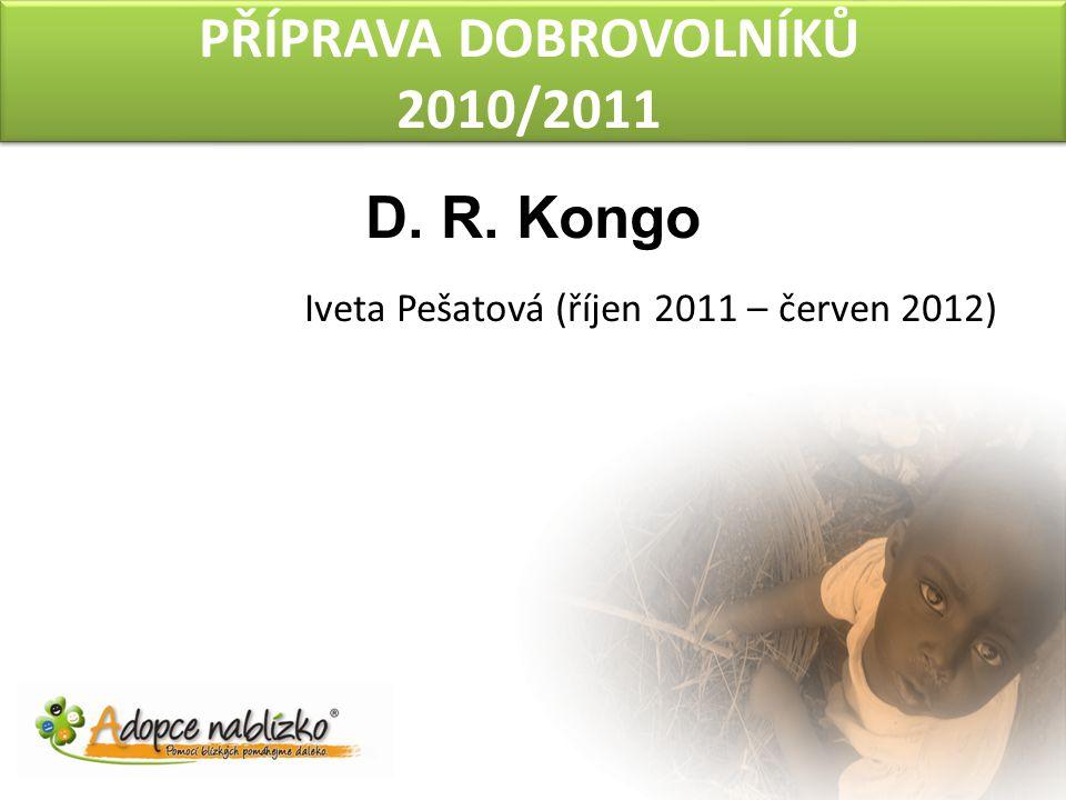 PŘÍPRAVA DOBROVOLNÍKŮ 2010/2011 D. R. Kongo Iveta Pešatová (říjen 2011 – červen 2012)