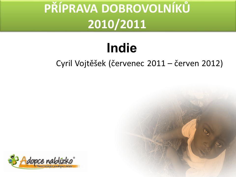 PŘÍPRAVA DOBROVOLNÍKŮ 2010/2011 Indie Cyril Vojtěšek (červenec 2011 – červen 2012)
