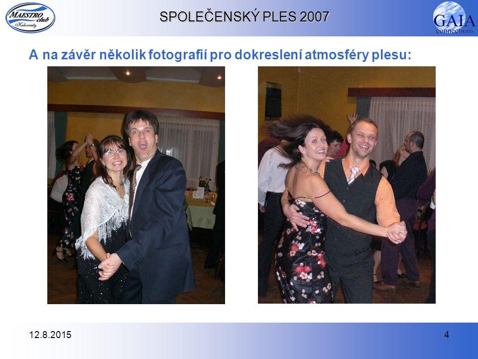 12.8.20154 SPOLEČENSKÝ PLES 2007 A na závěr několik fotografií pro dokreslení atmosféry plesu: