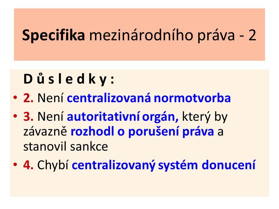 Specifika mezinárodního práva - 2 D ů s l e d k y : 2.