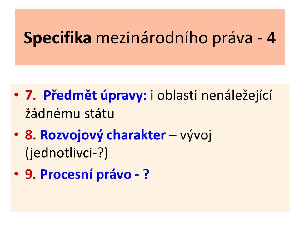 Specifika mezinárodního práva - 4 7.Předmět úpravy: i oblasti nenáležející žádnému státu 8.