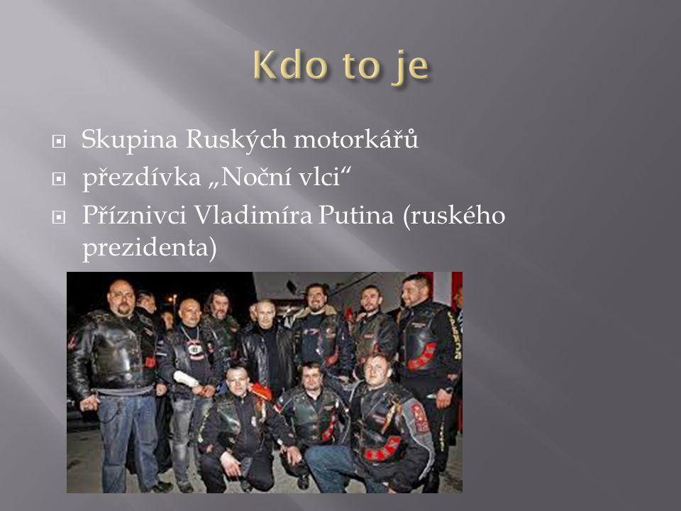 """ Skupina Ruských motorkářů  přezdívka """"Noční vlci  Příznivci Vladimíra Putina (ruského prezidenta)"""