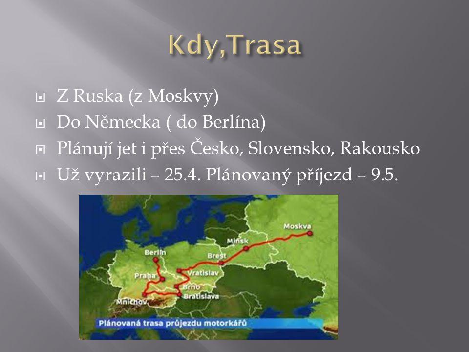  Z Ruska (z Moskvy)  Do Německa ( do Berlína)  Plánují jet i přes Česko, Slovensko, Rakousko  Už vyrazili – 25.4.