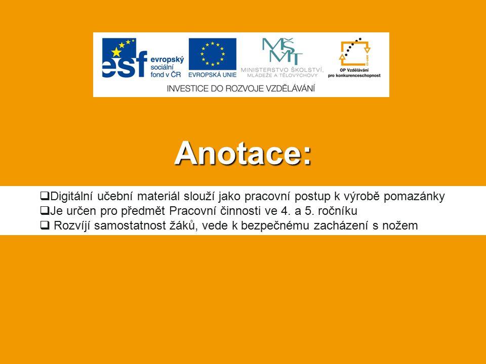 Anotace:  Digitální učební materiál slouží jako pracovní postup k výrobě pomazánky  Je určen pro předmět Pracovní činnosti ve 4.
