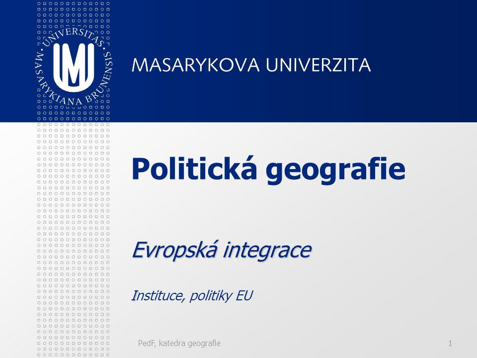 PedF, katedra geografie1 Evropská integrace I Politická geografie Evropská integrace Instituce, politiky EU