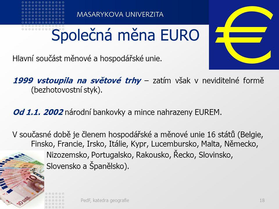 Společná měna EURO Hlavní součást měnové a hospodářské unie. 1999 vstoupila na světové trhy – zatím však v neviditelné formě (bezhotovostní styk). Od