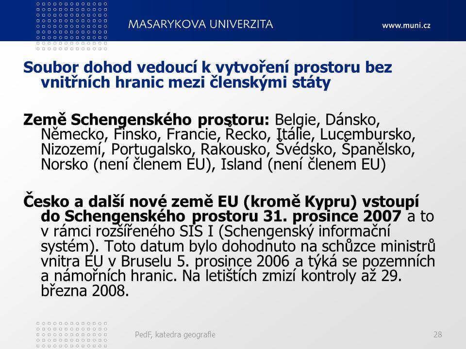 Soubor dohod vedoucí k vytvoření prostoru bez vnitřních hranic mezi členskými státy Země Schengenského prostoru: Belgie, Dánsko, Německo, Finsko, Fran