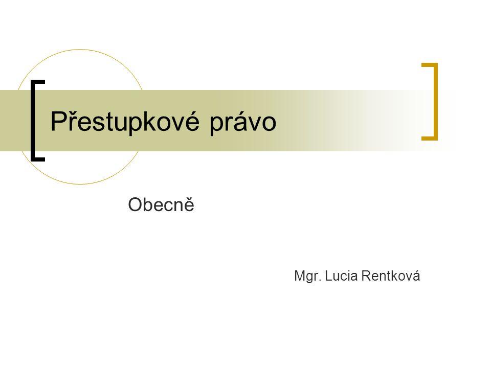 Přestupkové právo Obecně Mgr. Lucia Rentková