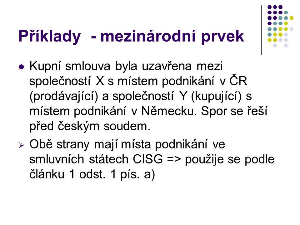Příklady - mezinárodní prvek Kupní smlouva byla uzavřena mezi společností X s místem podnikání v ČR (prodávající) a společností Y (kupující) s místem
