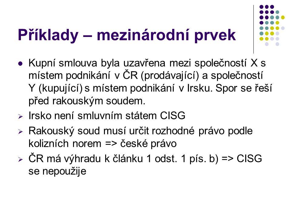Příklady – mezinárodní prvek Kupní smlouva byla uzavřena mezi společností X s místem podnikání v ČR (prodávající) a společností Y (kupující) s místem