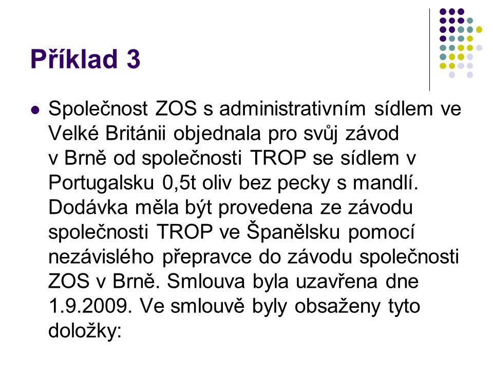 Příklad 3 Společnost ZOS s administrativním sídlem ve Velké Británii objednala pro svůj závod v Brně od společnosti TROP se sídlem v Portugalsku 0,5t