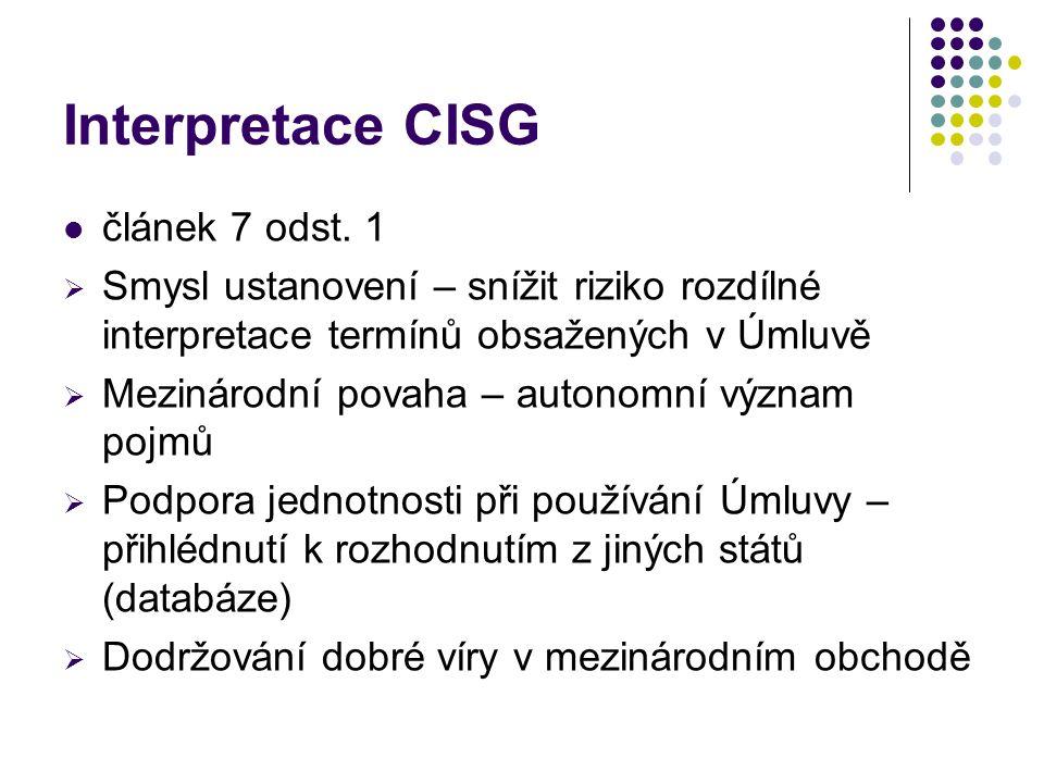 Interpretace CISG článek 7 odst. 1  Smysl ustanovení – snížit riziko rozdílné interpretace termínů obsažených v Úmluvě  Mezinárodní povaha – autonom