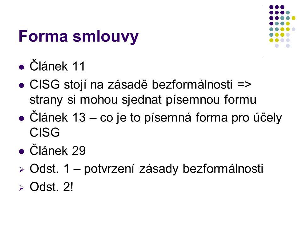 Forma smlouvy Článek 11 CISG stojí na zásadě bezformálnosti => strany si mohou sjednat písemnou formu Článek 13 – co je to písemná forma pro účely CIS