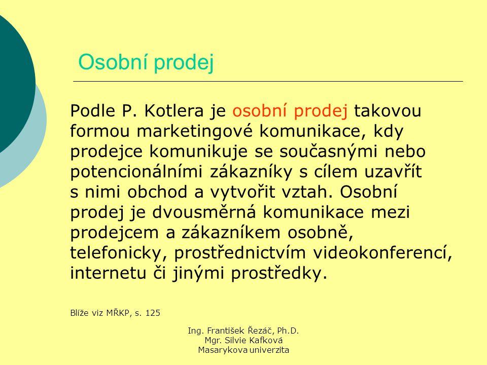 Ing. František Řezáč, Ph.D. Mgr. Silvie Kafková Masarykova univerzita Osobní prodej Podle P.
