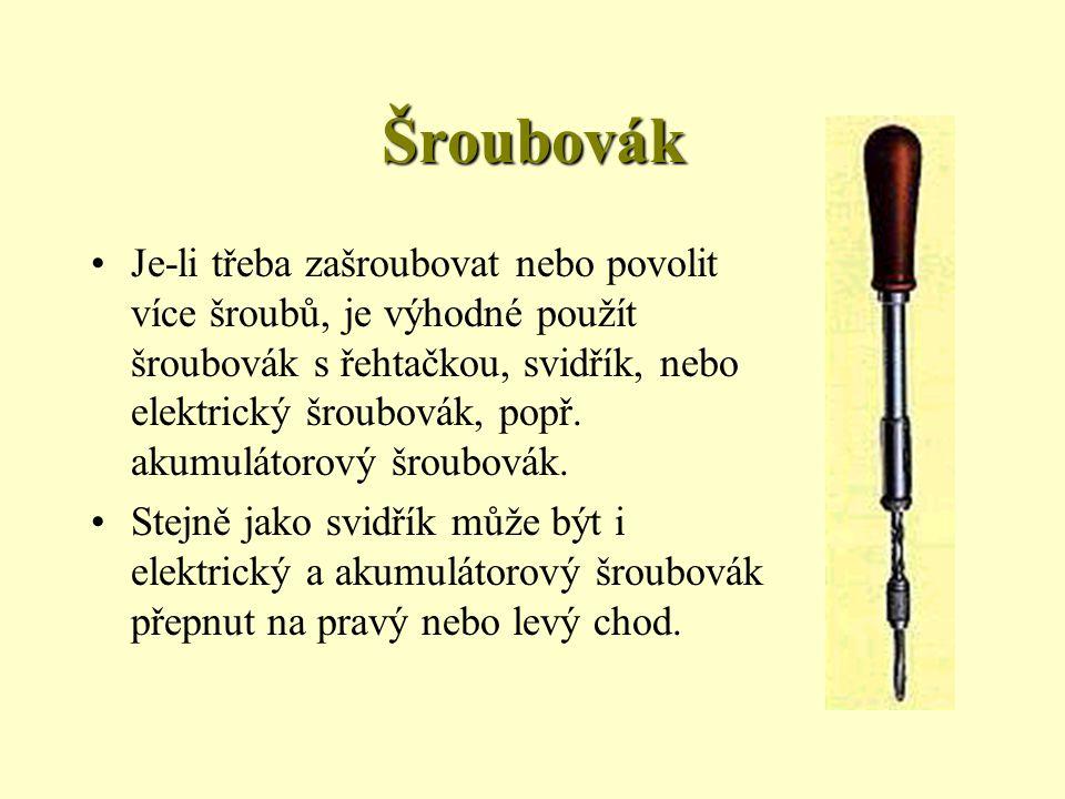 Šroubovák Aby drážka šroubu nebyla šroubovákem poškozena, musí mít čepel správnou šířku a musí být zabroušena naplocho (ne do tvaru klínu).