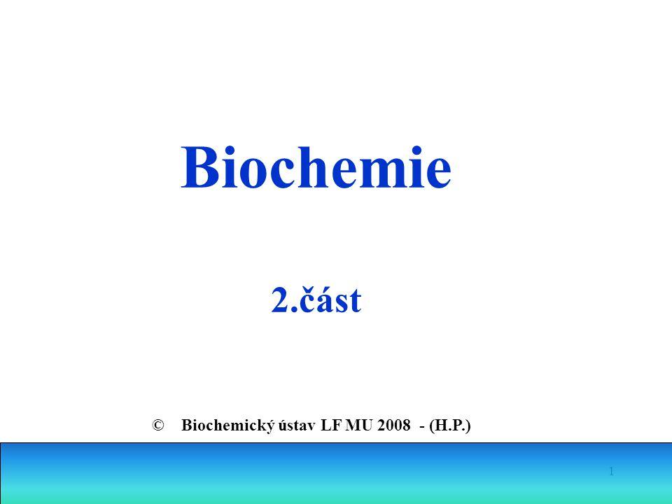 1 Biochemie 2.část © Biochemický ústav LF MU 2008 - (H.P.)