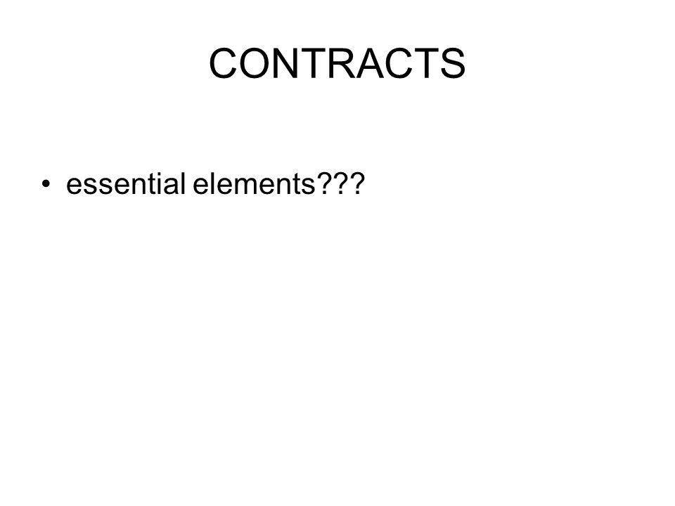 CONTRACTS essential elements???